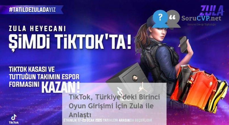 TikTok, Türkiye'deki Birinci Oyun Girişimi İçin Zula ile Anlaştı