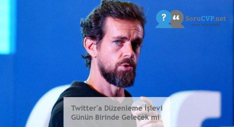 Twitter'a Düzenleme İşlevi Günün Birinde Gelecek mi