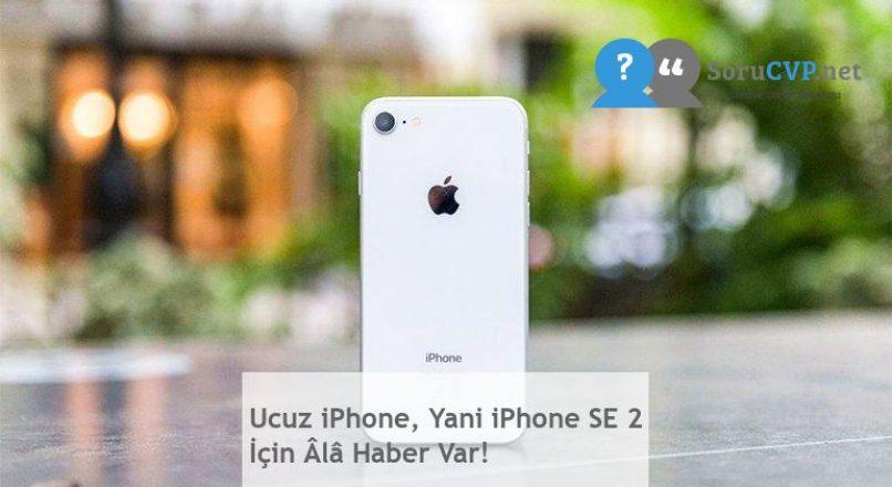 Ucuz iPhone, Yani iPhone SE 2 İçin Âlâ Haber Var!