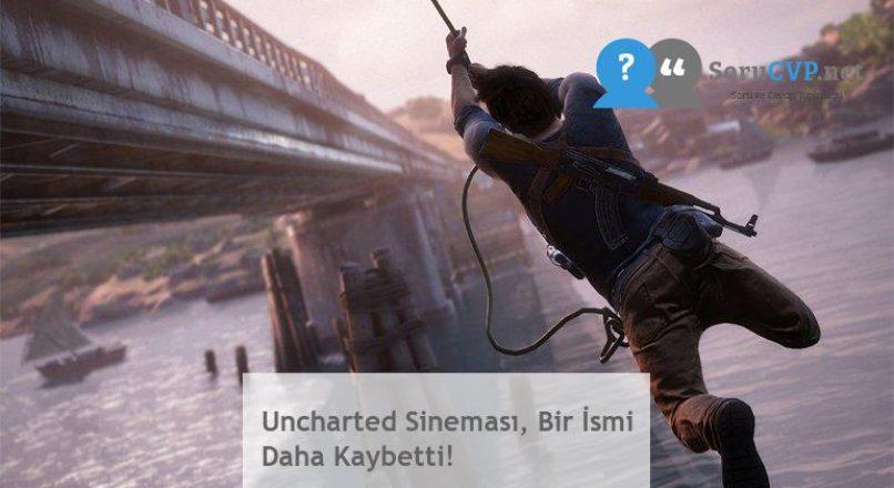 Uncharted Sineması, Bir İsmi Daha Kaybetti!