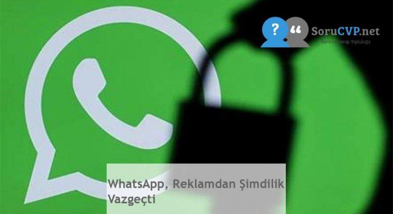 WhatsApp, Reklamdan Şimdilik Vazgeçti