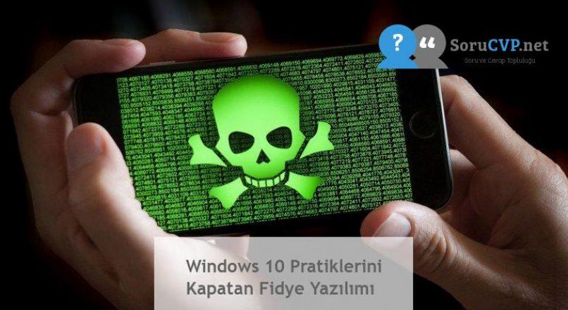 Windows 10 Pratiklerini Kapatan Fidye Yazılımı