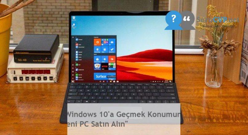 """""""Windows 10'a Geçmek Konumuna Yeni PC Satın Alın"""""""