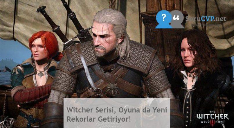 Witcher Serisi, Oyuna da Yeni Rekorlar Getiriyor!