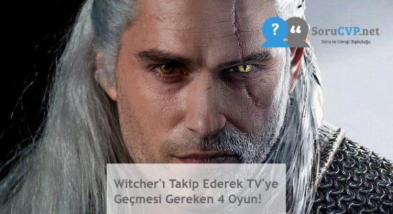 Witcher'ı Takip Ederek TV'ye Geçmesi Gereken 4 Oyun!