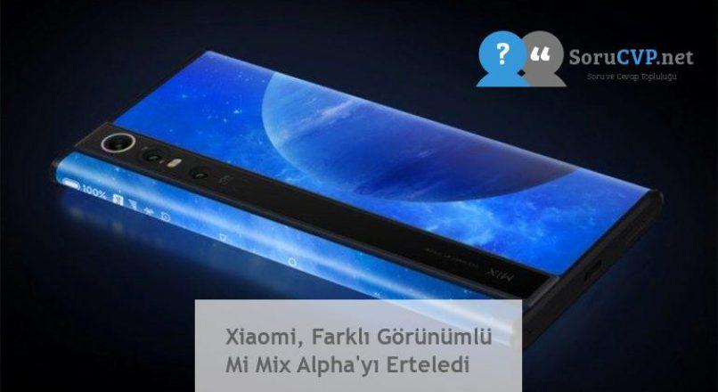 Xiaomi, Farklı Görünümlü Mi Mix Alpha'yı Erteledi