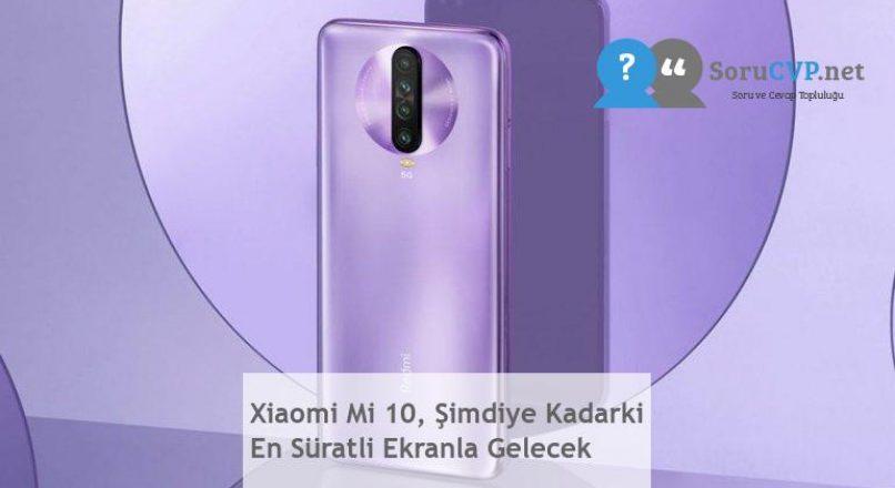 Xiaomi Mi 10, Şimdiye Kadarki En Süratli Ekranla Gelecek