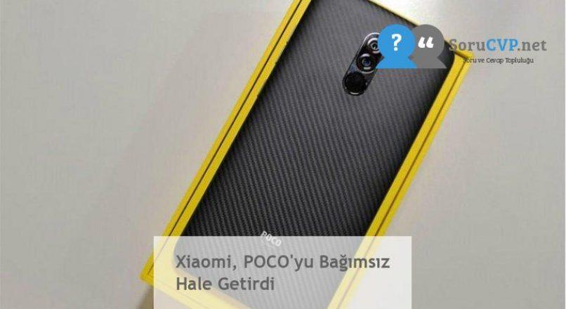 Xiaomi, POCO'yu Bağımsız Hale Getirdi