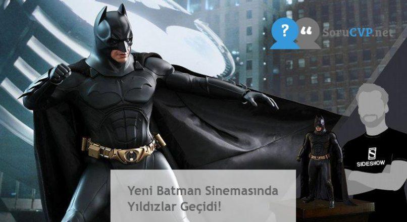 Yeni Batman Sinemasında Yıldızlar Geçidi!