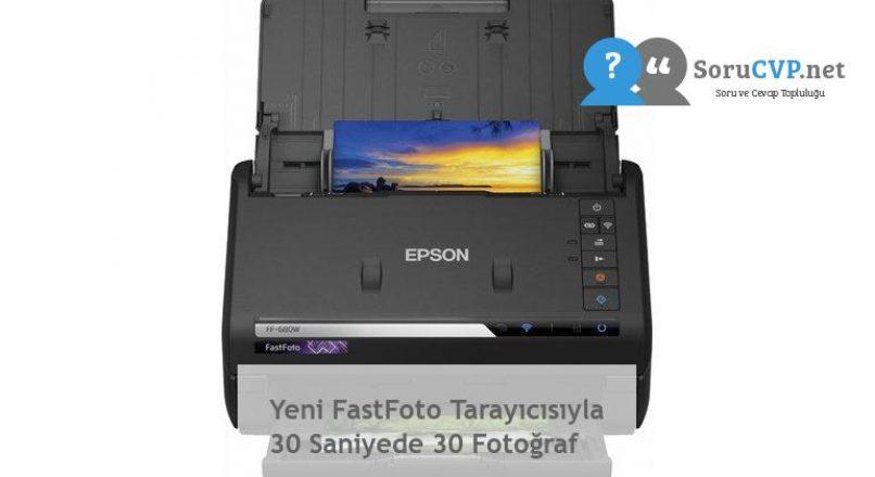 Yeni FastFoto Tarayıcısıyla 30 Saniyede 30 Fotoğraf