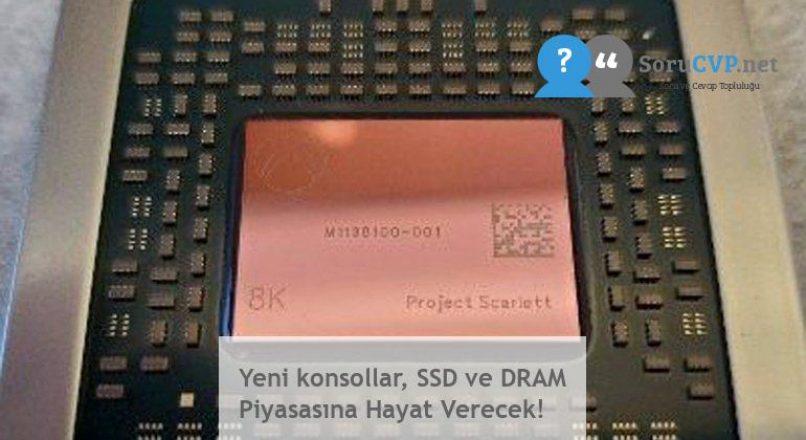 Yeni konsollar, SSD ve DRAM Piyasasına Hayat Verecek!
