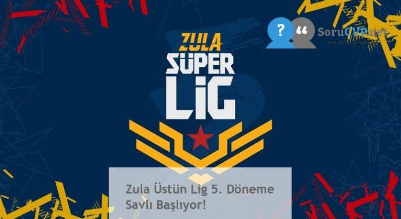 Zula Üstün Lig 5. Döneme Savlı Başlıyor!
