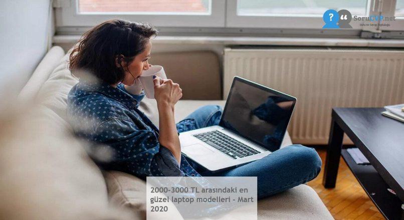 2000-3000 TL arasındaki en güzel laptop modelleri – Mart 2020