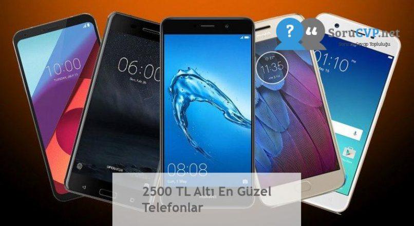 2500 TL Altı En Güzel Telefonlar