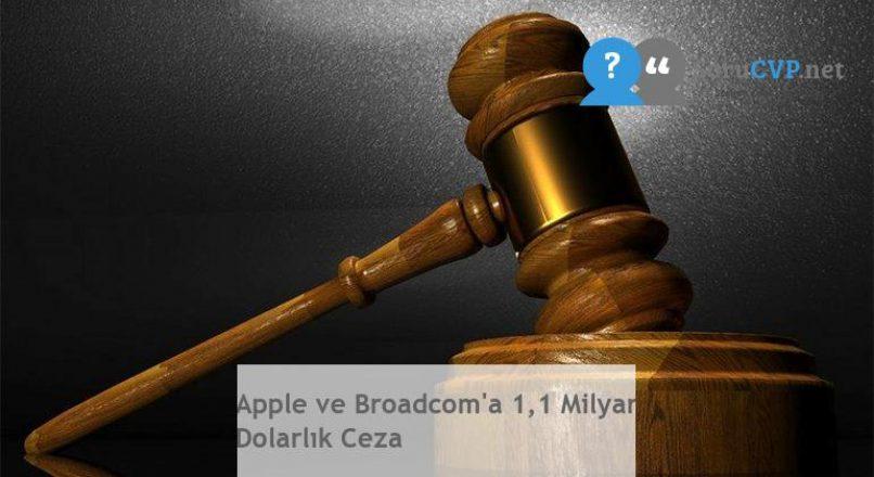 Apple ve Broadcom'a 1,1 Milyar Dolarlık Ceza