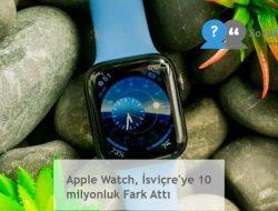Apple Watch, İsviçre'ye 10 milyonluk Fark Attı