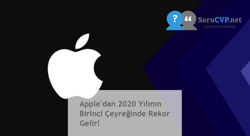 Apple'dan 2020 Yılının Birinci Çeyreğinde Rekor Gelir!