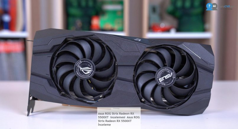 Asus ROG Strix Radeon RX 5500XT  incelemesi  Asus ROG Strix Radeon RX 5500XT İnceleme