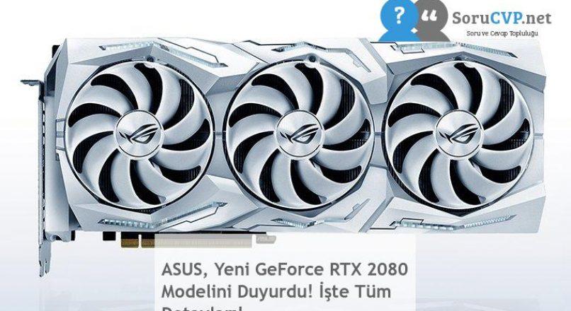 ASUS, Yeni GeForce RTX 2080 Modelini Duyurdu! İşte Tüm Detayları!