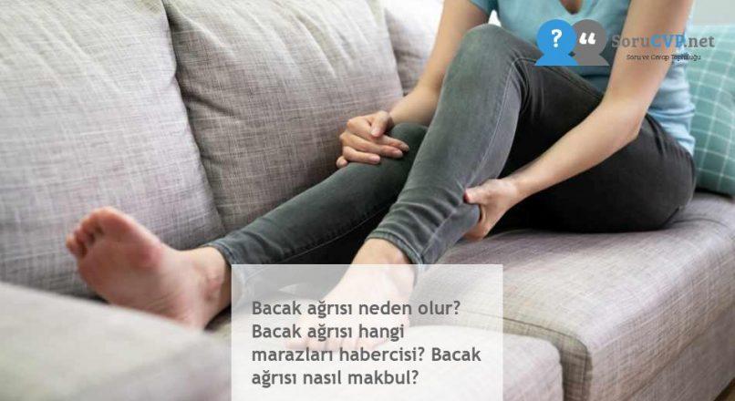 Bacak ağrısı neden olur? Bacak ağrısı hangi marazları habercisi? Bacak ağrısı nasıl makbul?