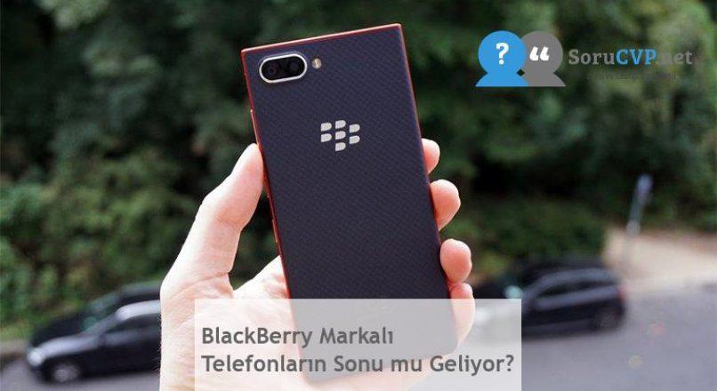 BlackBerry Markalı Telefonların Sonu mu Geliyor?