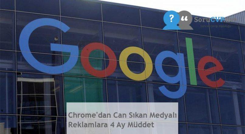 Chrome'dan Can Sıkan Medyalı Reklamlara 4 Ay Müddet