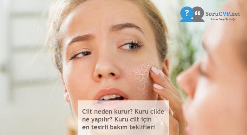 Cilt neden kurur? Kuru cilde ne yapılır? Kuru cilt için en tesirli bakım teklifleri