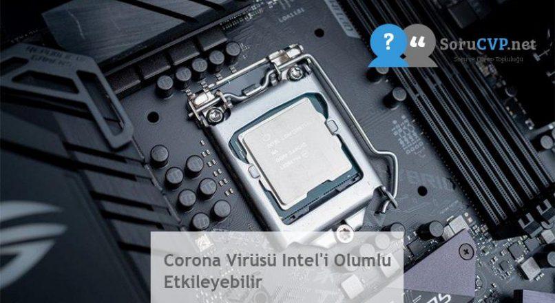 Corona Virüsü Intel'i Olumlu Etkileyebilir