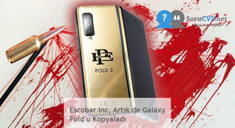 Escobar Inc, Artık de Galaxy Fold'u Kopyaladı