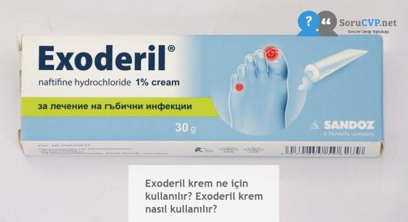 Exoderil krem ne için kullanılır? Exoderil krem nasıl kullanılır?