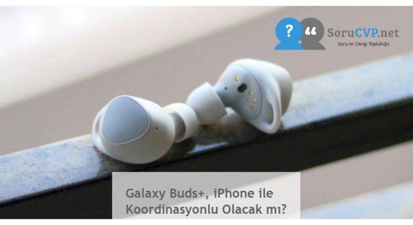 Galaxy Buds+, iPhone ile Koordinasyonlu Olacak mı?