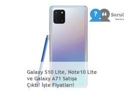 Galaxy S10 Lite, Note10 Lite ve Galaxy A71 Satışa Çıktı! İşte Fiyatları!
