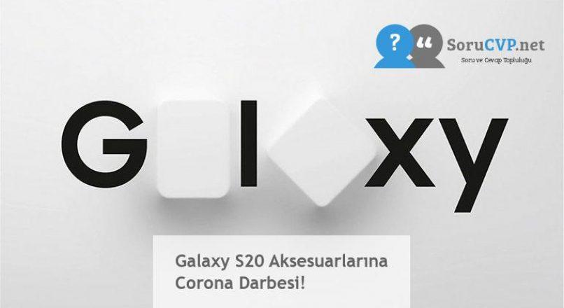 Galaxy S20 Aksesuarlarına Corona Darbesi!