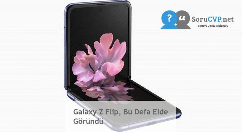 Galaxy Z Flip, Bu Defa Elde Göründü