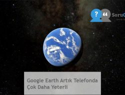 Google Earth Artık Telefonda Çok Daha Yeterli