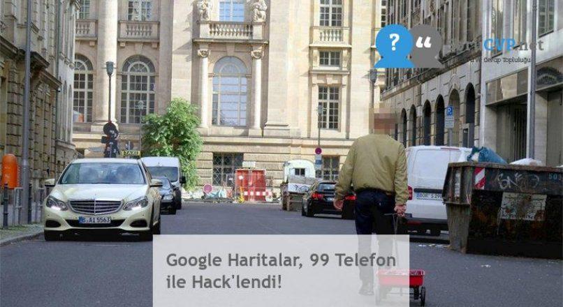 Google Haritalar, 99 Telefon ile Hack'lendi!
