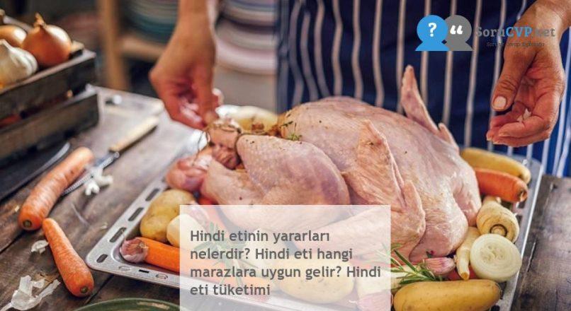 Hindi etinin yararları nelerdir? Hindi eti hangi marazlara uygun gelir? Hindi eti tüketimi