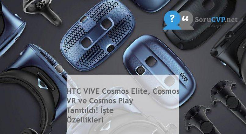 HTC VIVE Cosmos Elite, Cosmos VR ve Cosmos Play Tanıtıldı! İşte Özellikleri