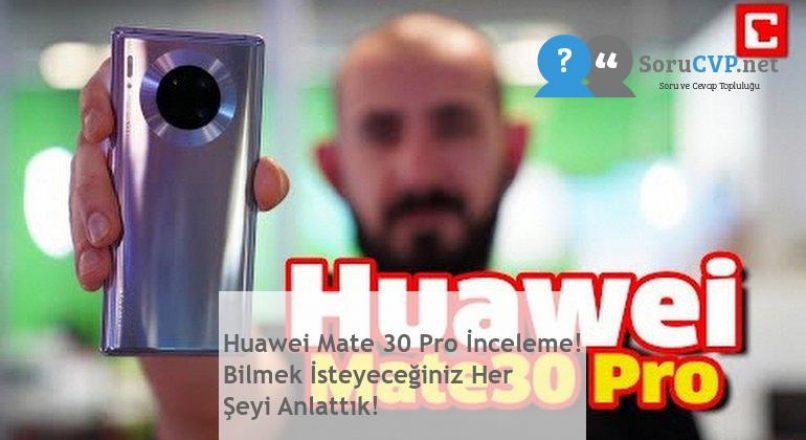 Huawei Mate 30 Pro İnceleme! Bilmek İsteyeceğiniz Her Şeyi Anlattık!
