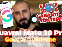 Huawei Mate 30 Pro'ya Nasıl Google Yüklenir? Açıklıyoruz!