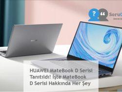 HUAWEI MateBook D Serisi Tanıtıldı! İşte MateBook D Serisi Hakkında Her Şey