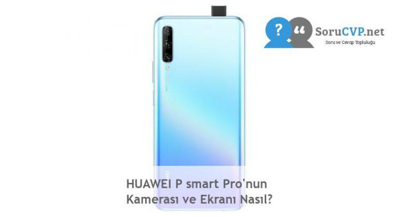 HUAWEI P smart Pro'nun Kamerası ve Ekranı Nasıl?