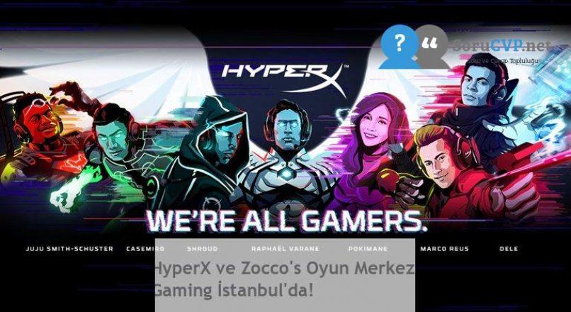 HyperX ve Zocco's Oyun Merkezi Gaming İstanbul'da!