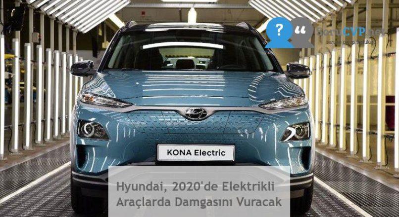 Hyundai, 2020'de Elektrikli Araçlarda Damgasını Vuracak