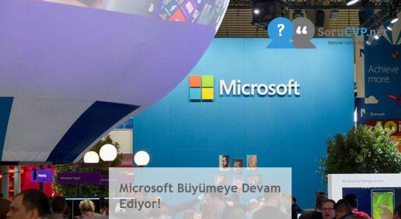 Microsoft Büyümeye Devam Ediyor!