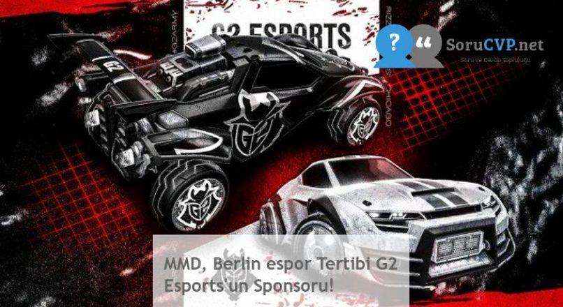 MMD, Berlin espor Tertibi G2 Esports'un Sponsoru!