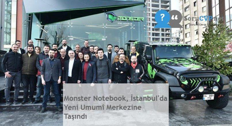 Monster Notebook, İstanbul'da Yeni Umumî Merkezine Taşındı