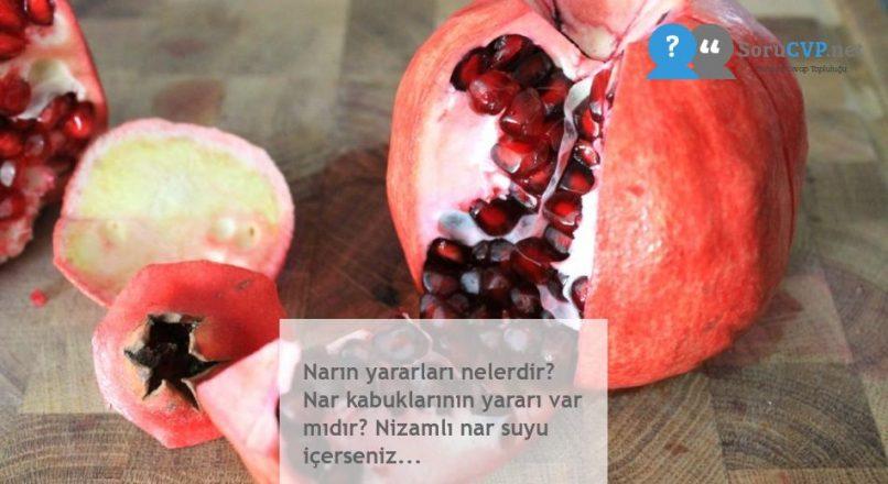 Narın yararları nelerdir? Nar kabuklarının yararı var mıdır? Nizamlı nar suyu içerseniz…