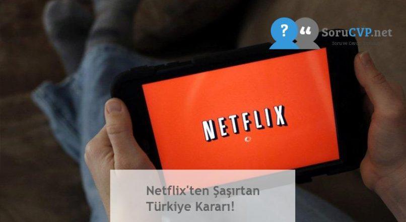 Netflix'ten Şaşırtan Türkiye Kararı!