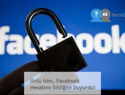 Ünlü İsim, Facebook Hesabını Sildiğini Duyurdu!